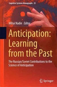 Anticipation: Learning from the Past. The Russian/Soviet Contributions to the Science of Anticipation